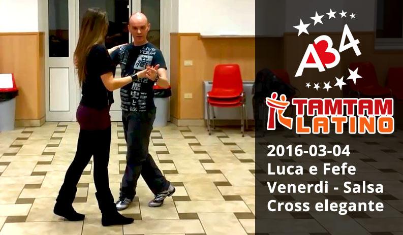 2016-03-04 Luca e Fefe, Salsa, Cross Elegante, video riassunto.