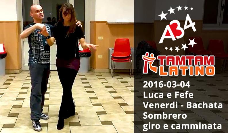 2016-03-04 Luca e Fefe, Bachata, Sombrero, Giro e Camminata (video).
